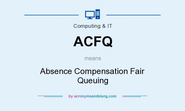 What does ACFQ mean? It stands for Absence Compensation Fair Queuing
