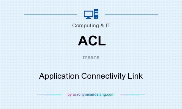 What does ACL mean? It stands for Application Connectivity Link