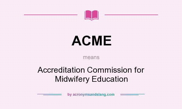 What does ACME mean? It stands for Accreditation Commission for Midwifery Education