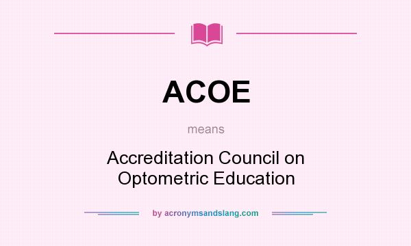 What does ACOE mean? It stands for Accreditation Council on Optometric Education