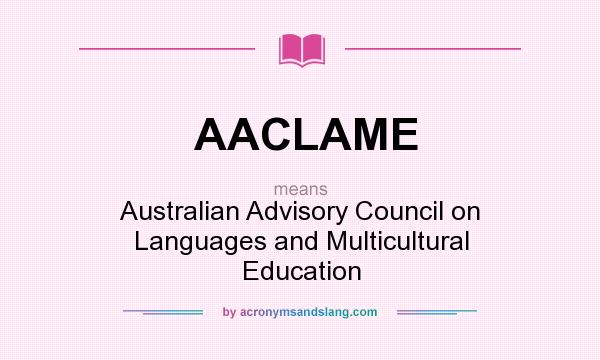 What does AACLAME mean? It stands for Australian Advisory Council on Languages and Multicultural Education