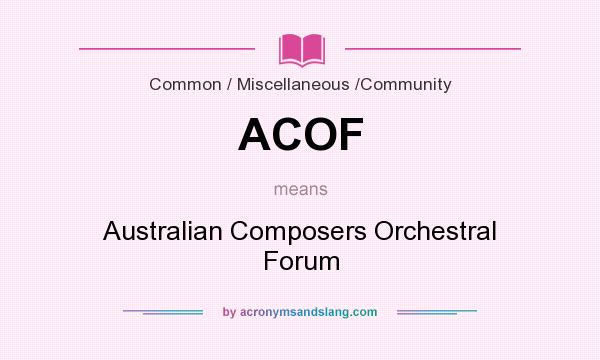 What does ACOF mean? It stands for Australian Composers Orchestral Forum