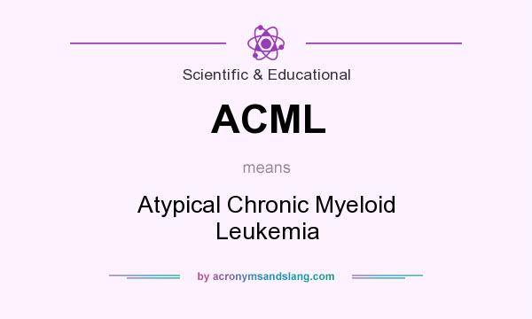 What does ACML mean? It stands for Atypical Chronic Myeloid Leukemia