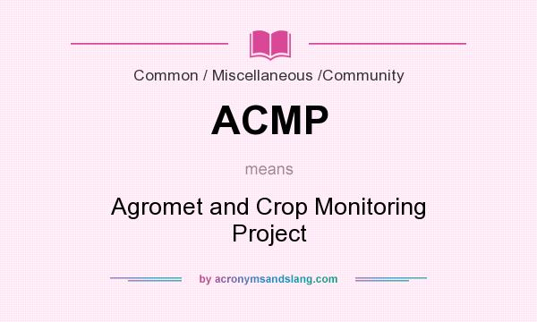 What does ACMP mean? It stands for Agromet and Crop Monitoring Project