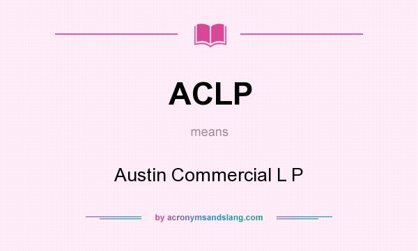 What does ACLP mean? It stands for Austin Commercial L P