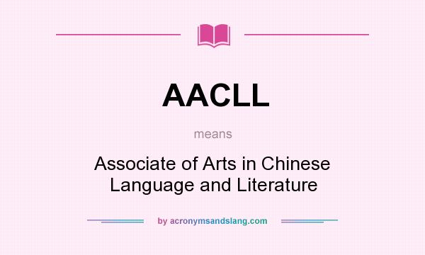 What does AACLL mean? It stands for Associate of Arts in Chinese Language and Literature