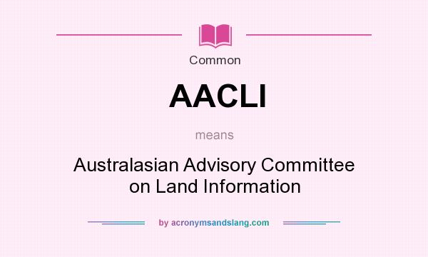 What does AACLI mean? It stands for Australasian Advisory Committee on Land Information