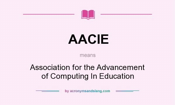 What does AACIE mean? It stands for Association for the Advancement of Computing In Education