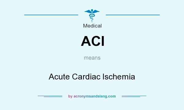 What does ACI mean? It stands for Acute Cardiac Ischemia