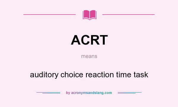 What does ACRT mean? It stands for auditory choice reaction time task