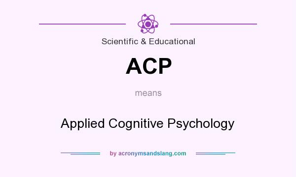 What does ACP mean? It stands for Applied Cognitive Psychology