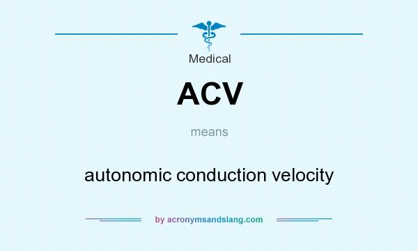 What does ACV mean? It stands for autonomic conduction velocity