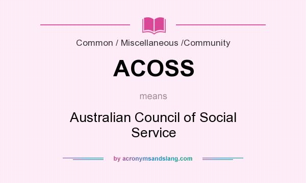 What does ACOSS mean? It stands for Australian Council of Social Service
