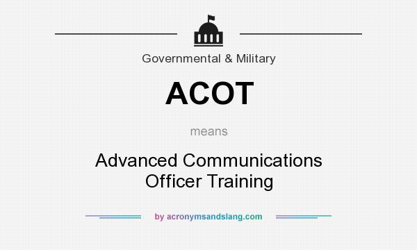 What does ACOT mean? It stands for Advanced Communications Officer Training
