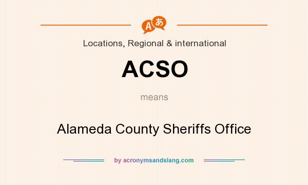 What does ACSO mean? It stands for Alameda County Sheriffs Office