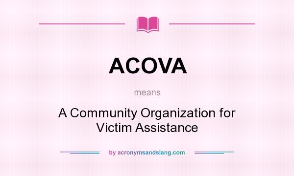 What does ACOVA mean? It stands for A Community Organization for Victim Assistance