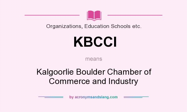 What does KBCCI mean? It stands for Kalgoorlie Boulder Chamber of Commerce and Industry