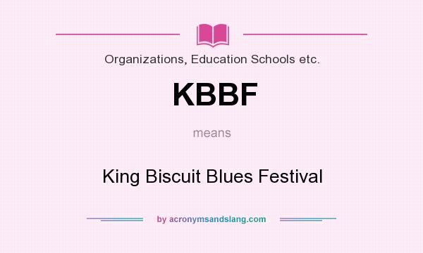 What does KBBF mean? It stands for King Biscuit Blues Festival