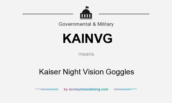 What does KAINVG mean? It stands for Kaiser Night Vision Goggles