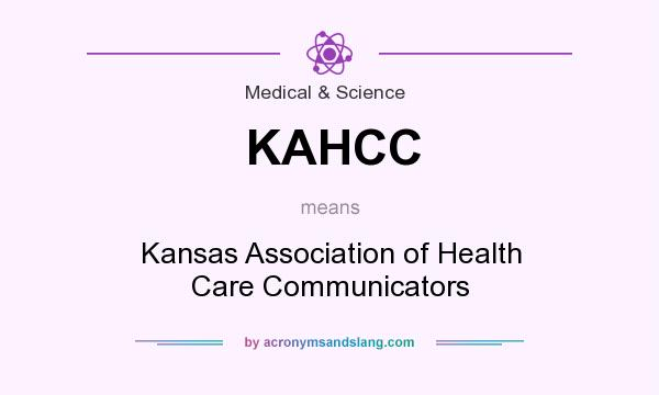 What does KAHCC mean? It stands for Kansas Association of Health Care Communicators