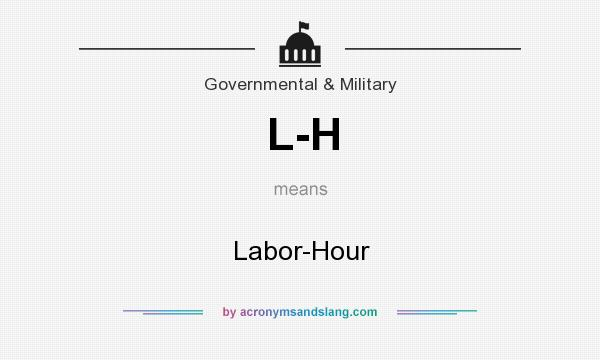 What does L-H mean? It stands for Labor-Hour