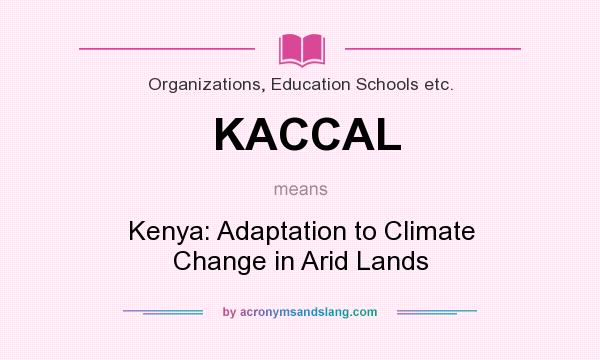 What does KACCAL mean? It stands for Kenya: Adaptation to Climate Change in Arid Lands