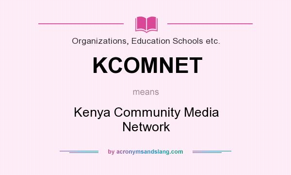 What does KCOMNET mean? It stands for Kenya Community Media Network