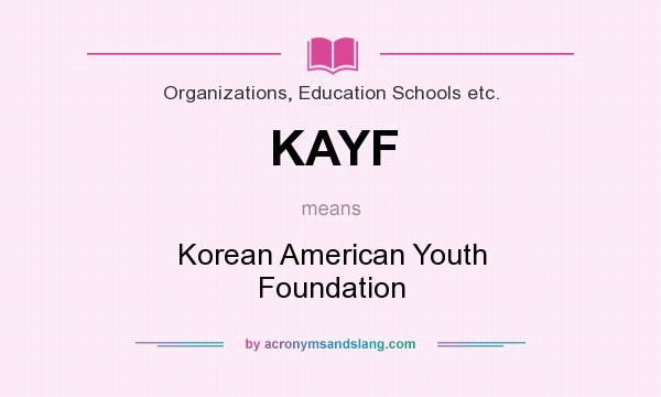 What does KAYF mean? It stands for Korean American Youth Foundation
