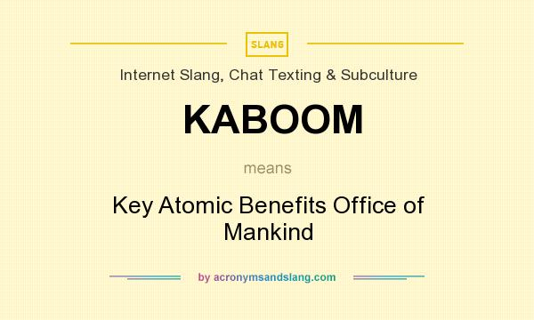 What does KABOOM mean? It stands for Key Atomic Benefits Office of Mankind