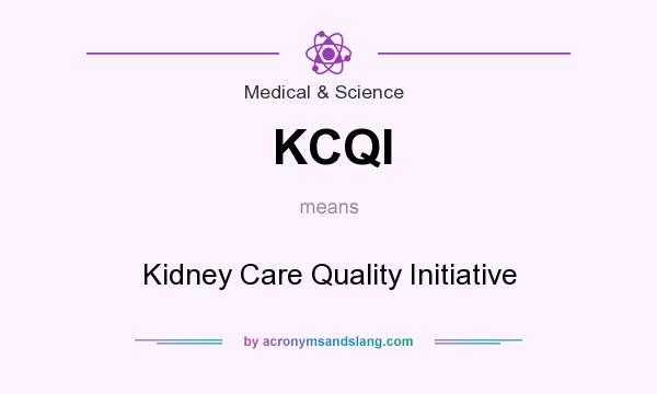 What does KCQI mean? It stands for Kidney Care Quality Initiative