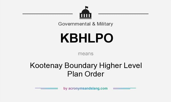 What does KBHLPO mean? It stands for Kootenay Boundary Higher Level Plan Order