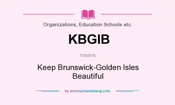 What does KBGIB mean? It stands for Keep Brunswick-Golden Isles Beautiful