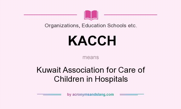 What does KACCH mean? It stands for Kuwait Association for Care of Children in Hospitals