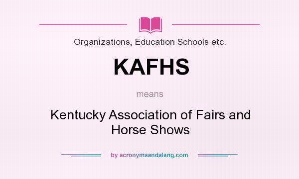 What does KAFHS mean? It stands for Kentucky Association of Fairs and Horse Shows