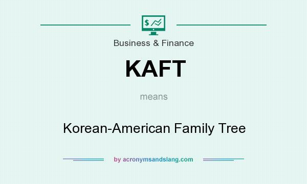 What does KAFT mean? It stands for Korean-American Family Tree