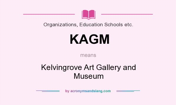 What does KAGM mean? It stands for Kelvingrove Art Gallery and Museum