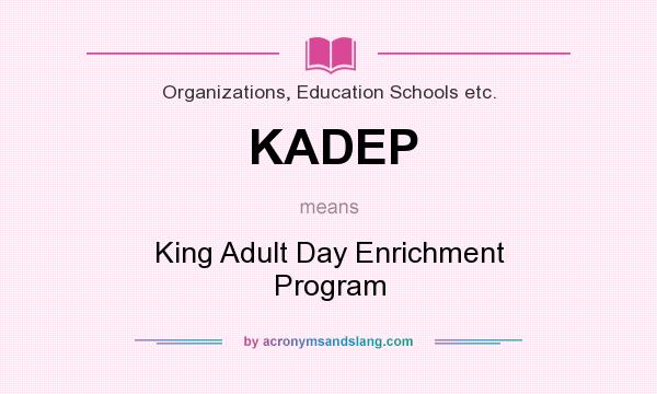 What does KADEP mean? It stands for King Adult Day Enrichment Program