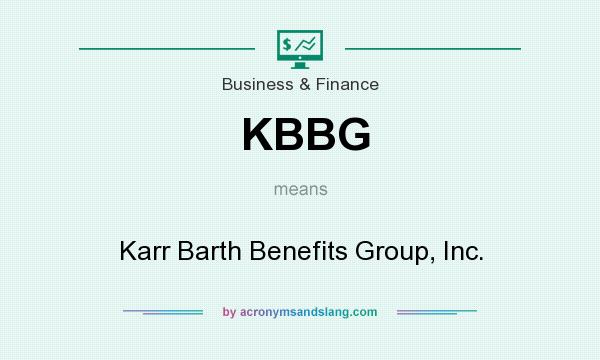 What does KBBG mean? It stands for Karr Barth Benefits Group, Inc.