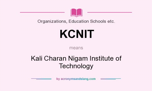What does KCNIT mean? It stands for Kali Charan Nigam Institute of Technology