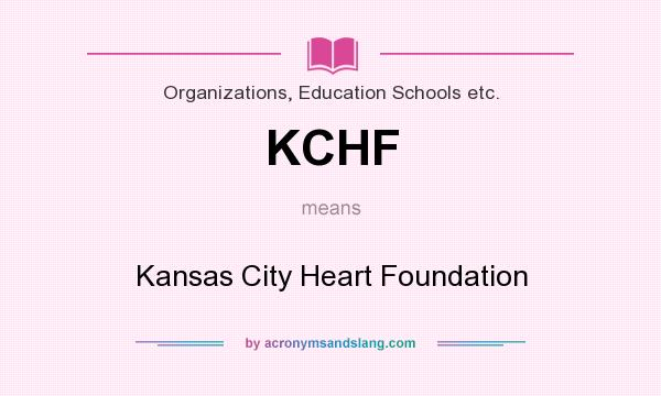 What does KCHF mean? It stands for Kansas City Heart Foundation