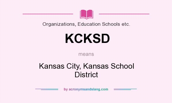 What does KCKSD mean? It stands for Kansas City, Kansas School District