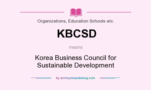 What does KBCSD mean? It stands for Korea Business Council for Sustainable Development