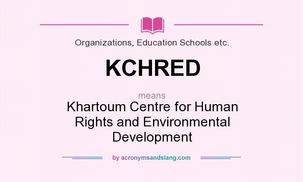 What does KCHRED mean? It stands for Khartoum Centre for Human Rights and Environmental Development