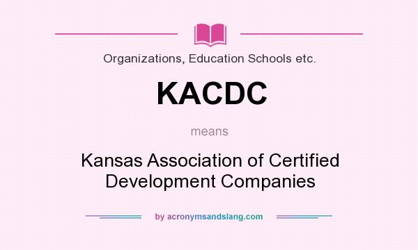 What does KACDC mean? It stands for Kansas Association of Certified Development Companies