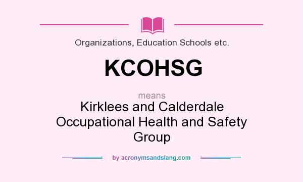What does KCOHSG mean? It stands for Kirklees and Calderdale Occupational Health and Safety Group