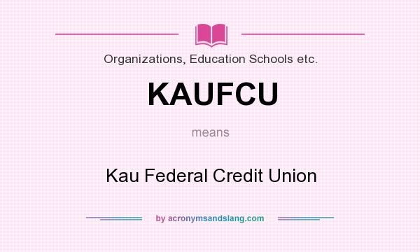 What does KAUFCU mean? It stands for Kau Federal Credit Union
