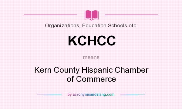 What does KCHCC mean? It stands for Kern County Hispanic Chamber of Commerce