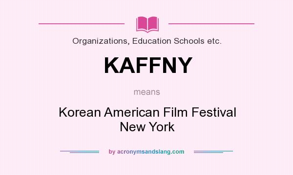 What does KAFFNY mean? It stands for Korean American Film Festival New York