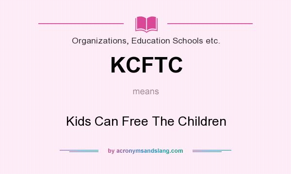 What does KCFTC mean? It stands for Kids Can Free The Children