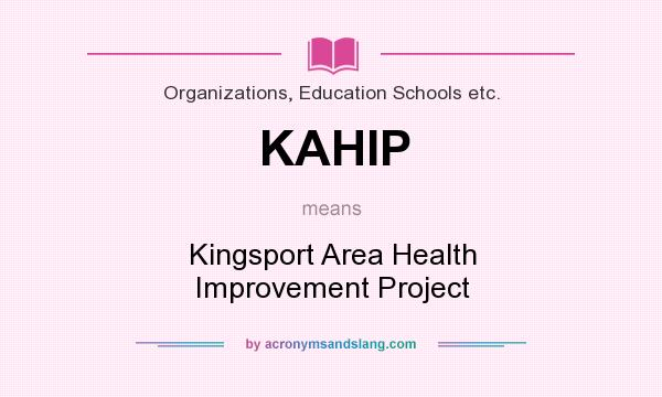 What does KAHIP mean? It stands for Kingsport Area Health Improvement Project